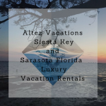 Luxurious Siesta Key and Sarasota, Florida vacation rental home offered by Altez Vacations. Must Do Visitor Guides, MustDo.com