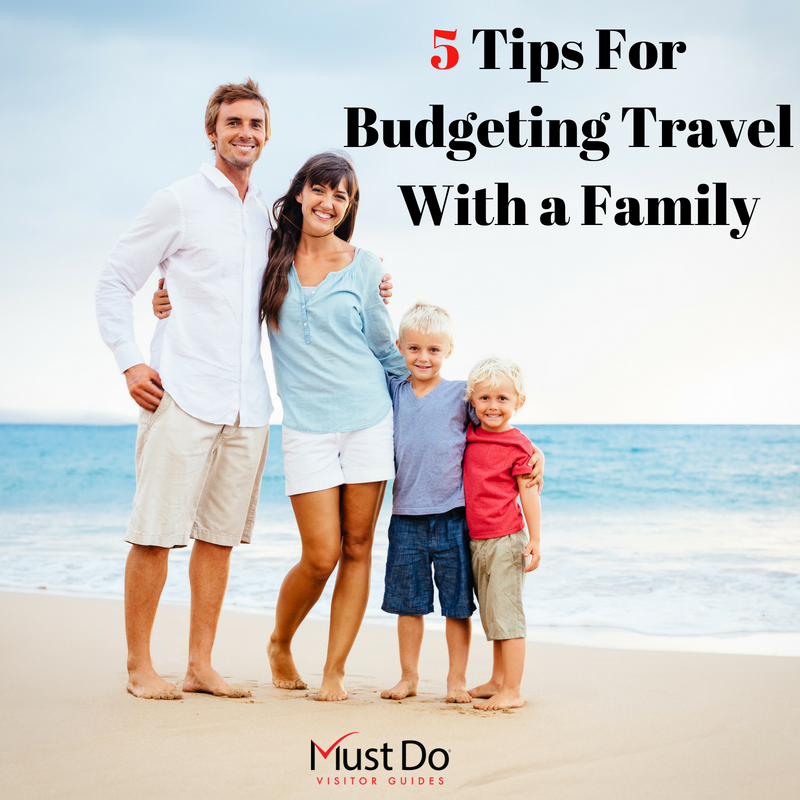 5 Tips For Budgeting Travel With a Family. Must Do Visitor Guides.
