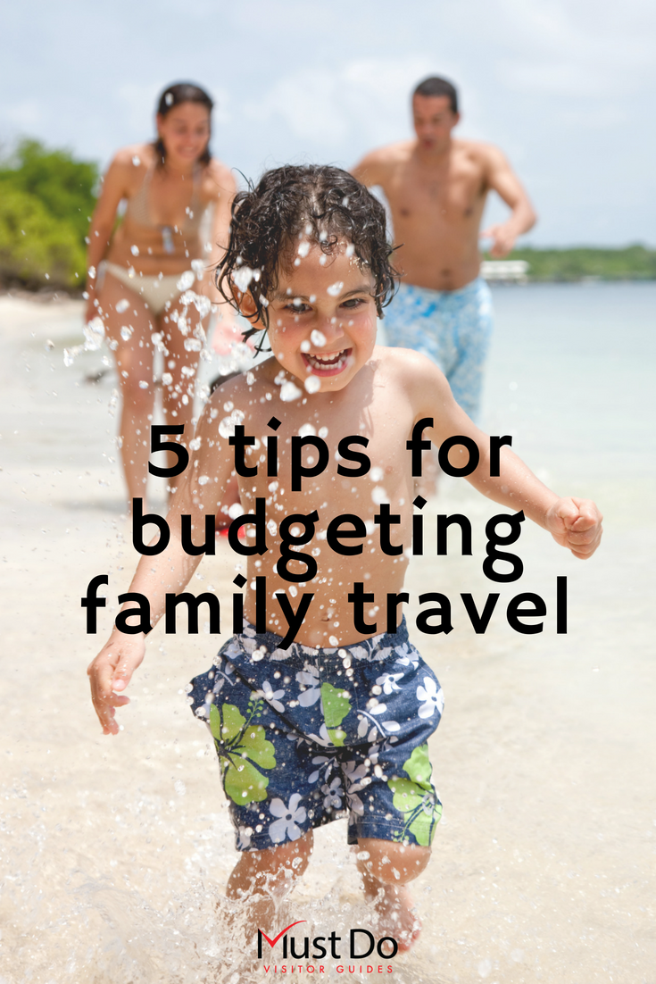 5 tips for budgeting travel with a family. Must Do Visitor Guides | MustDo.com.