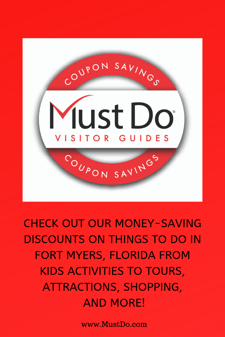 Must Do Visitor Guides coupon savings. Check out our money-saving discounts on things to do in Fort Myers, Florida from kids activities to tours, attractions, shopping and more. www.MustDo.com