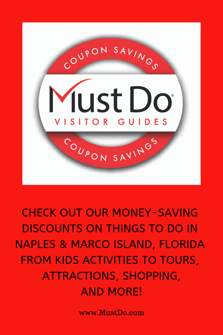 Must Do Visitor Guides Coupon Savings. Check out our money-saving discounts on things to do in Naples & Marco Island, Florida from kids activities to tours, attractions, shopping, and more! www.MustDo.com