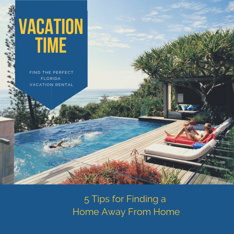 Find a home away from home. Here are five tips for finding your perfect Florida vacation rental, hotel, or condo.