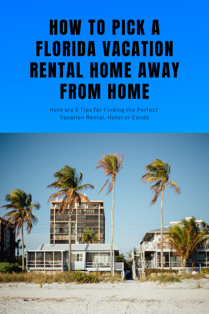 How to pick a Florida vacation rental home away from home. Here are 5 tips for finding the perfect vacation rental, hotel or condo.
