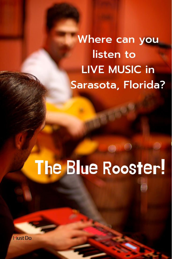 Where can you listen to live music in Sarasota, Florida? The Blue Rooster!