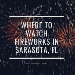 Where to watch fireworks in Sarasota, FL. Must Do Visitor Guides.