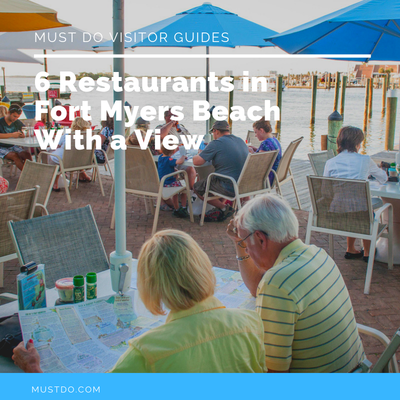 Must Do Visitor Guides Waterfront dining. 6 Restaurants in Fort Myers Beach With a View.