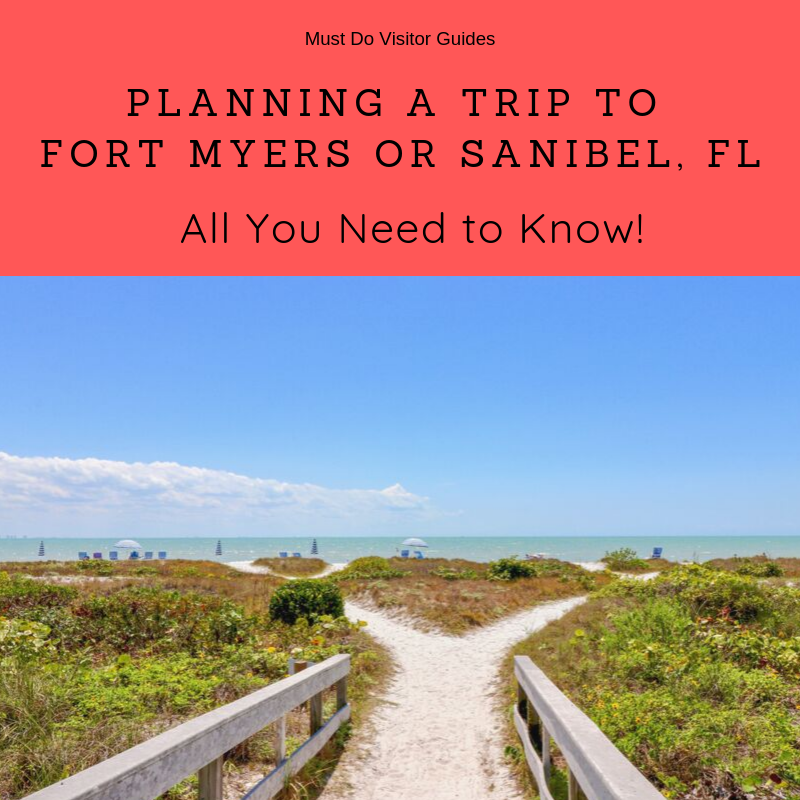 Must Do Visitor Guides Planning a trip to Fort Myers or Sanibel, FL. All you need to know.