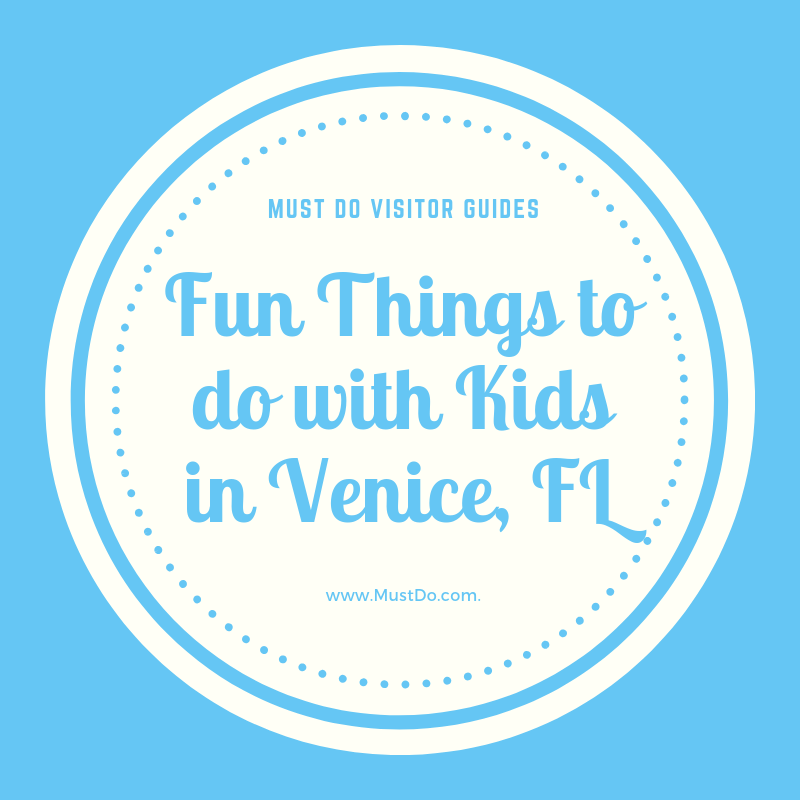 Must Do Visitor Guides Fun Things to do with Kids in Venice, FL. MustDo.com