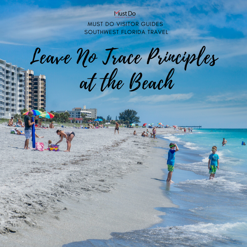 Leave No Trace Principles at the Beach. Must Do Visitor Guides Southwest Florida Travel. A handy guide on how to minimize your impact while at the beach so the Naples, Fort Myers, and Sarasota Florida coastline will stay a beautiful natural place.