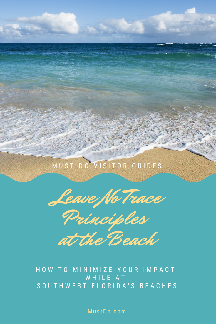 Must Do Visitor Guides Leave No Trace Principles at the Beach. How to minimize your impact while at southwest Florida's Beaches. MustDo.com