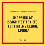 Shopping at Beach Pottery Etc. Fort Myers Beach, Florida. Garden Pottery & Sculputres, Home Decor, Souvenirs and Ond-of-a-Kind Treasures. Must Do Visitor Guides