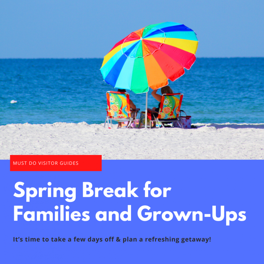 Spring Break for Families and Grown-Ups. Its time to take a few days off and plan a refreshing getaway! Must Do Visitor Guides | MustDo.com