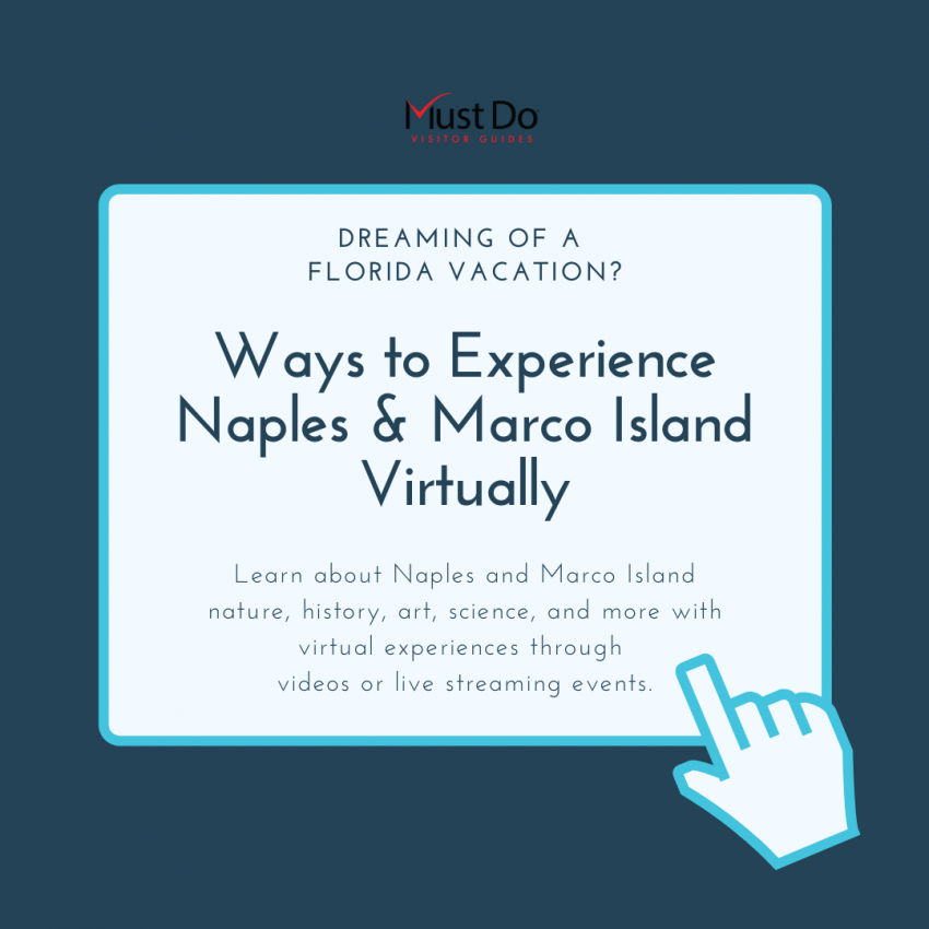 Ways to Experience Naples and Marco Island Virtually. Dreaming of a Florida vacation? Learn about Naples and Marco Island nature, history, art, science, and more with virtual experiences through videos and live streaming events. | Must Do Visitor Guides.