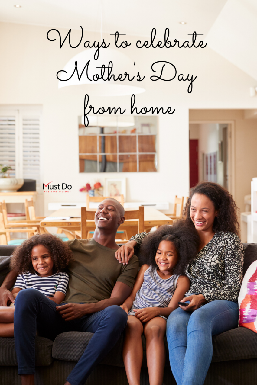 Ways to Celebrate Mother's Day from Home | Must Do Visitor Guides