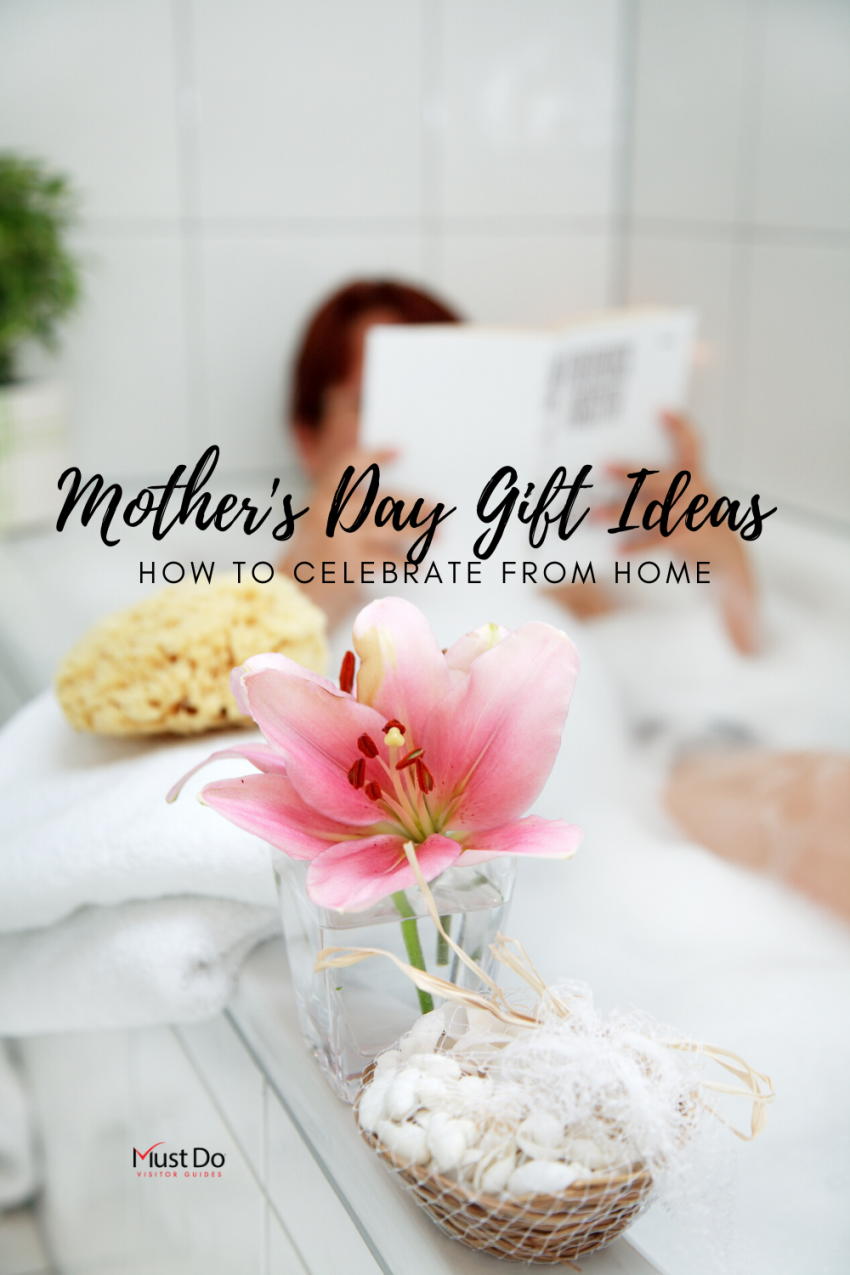 Mother's Day Gift Ideas - How to Celebrate from Home | Must Do Visitor Guides