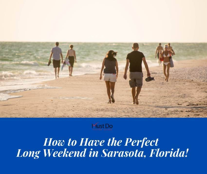 How to Have the Perfect Long Weekend in Sarasota, Florida. Must Do Visitor Guides