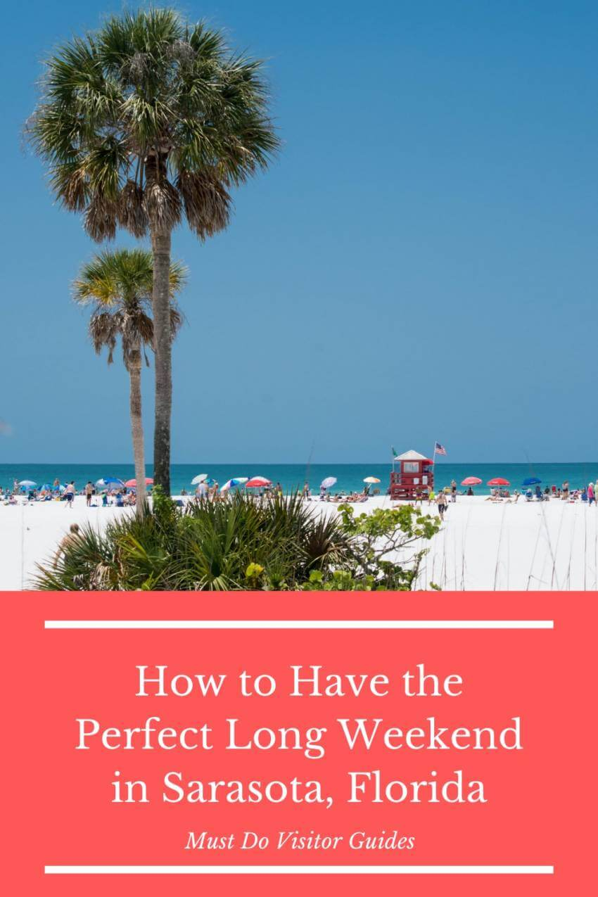 How to have a perfect long weekend in Sarasota, Florida. Must Do Visitor Guides.