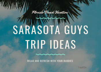 Florida Beach Vacation Sarasota Guys Trip Ideas Relax and Refresh With Your Buddies | Must Do Visitor Guides