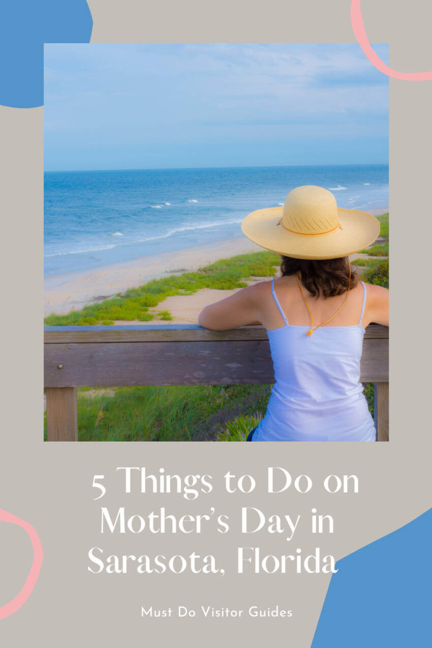 Check out this list of five things to do on Mother's Day in Sarasota, Florida. Plus awesome ways to celebrate from home and download a free coupon template! Must Do Visitor Guides