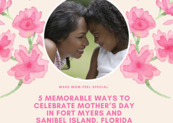 5 Memorable Ways to Celebrate Mother's Day in Fort Myers and Sanibel Island, Florida. Plus download a FREE Mother's Day coupon template! Must Do Visitor Guides