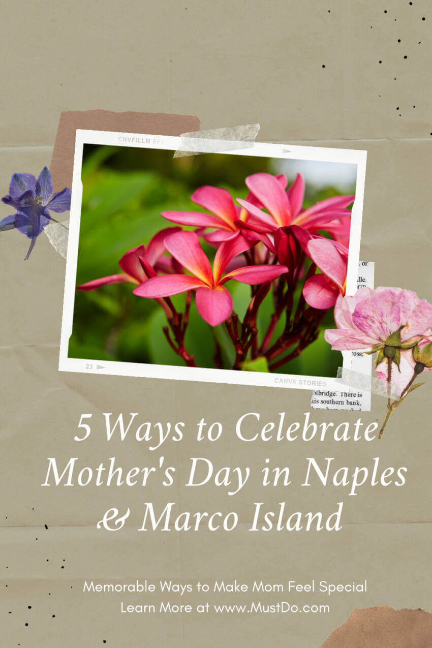 Check out this list of memorable ways to make mom feel special. 5 Ways to Celebrate Mother's Day in Naples and Marco Island, Florida. www.MustDo.com