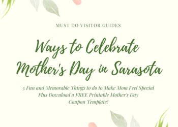 Check out this list of five things to do on Mother's Day in Sarasota, Florida. Plus awesome ways to celebrate from home and download a free coupon template!