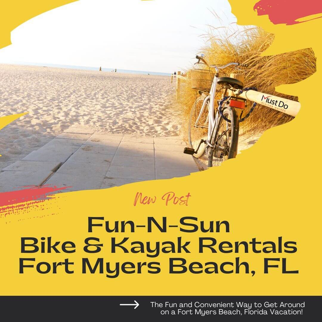 Must Do Visitor Guides Fun-N-Sun Bike & Kayak Rentals Fort Myers Beach, FL The Fun and Convenient Way to Get Around on a Fort Myers Beach, Florida Vacation!