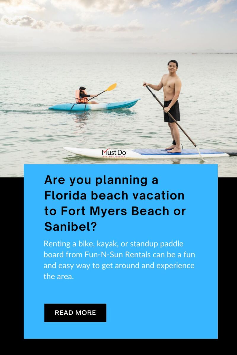 Are you planning a Florida beach vacation to Fort Myers Beach or Sanibel? Renting a bike, kayak, or standup paddle board from Fun-N-Sun Rentals can be a fun and easy way to get around and experience the area. Must Do Visitor Guides